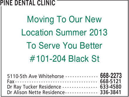 Pine Dental Clinic (867-668-2273) - Annonce illustrée - Moving To Our New Location Summer 2013 To Serve You Better #101-204 Black St Moving To Our New Location Summer 2013 To Serve You Better #101-204 Black St