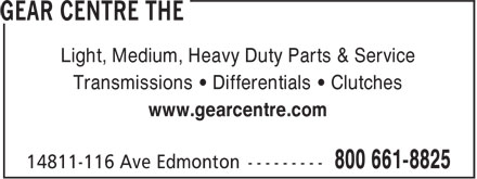 Gear Centre The (1-800-661-8825) - Annonce illustrée - Light, Medium, Heavy Duty Parts & Service Transmissions • Differentials • Clutches www.gearcentre.com