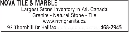 Nova Tile & Marble (902-468-2945) - Display Ad - Largest Stone Inventory in Atl. Canada Granite - Natural Stone - Tile www.ntmgranite.ca Largest Stone Inventory in Atl. Canada Granite - Natural Stone - Tile www.ntmgranite.ca