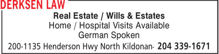 Derksen Law (204-339-1671) - Annonce illustrée - Home / Hospital Visits Available Real Estate / Wills & Estates German Spoken Real Estate / Wills & Estates Home / Hospital Visits Available German Spoken