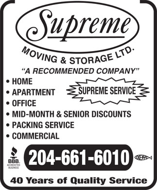Supreme Moving & Storage (204-661-6010) - Display Ad - COMMERCIAL MID-MONTH & SENIOR DISCOUNTS PACKING SERVICE COMMERCIAL 204-661-6010 40 Years of Quality Service PACKING SERVICE A RECOMMENDED COMPANY HOME SUPREME SERVICE APARTMENT OFFICE MID-MONTH & SENIOR DISCOUNTS A RECOMMENDED COMPANY HOME SUPREME SERVICE APARTMENT OFFICE MID-MONTH & SENIOR DISCOUNTS PACKING SERVICE COMMERCIAL 204-661-6010 40 Years of Quality Service A RECOMMENDED COMPANY HOME SUPREME SERVICE APARTMENT OFFICE 204-661-6010 40 Years of Quality Service A RECOMMENDED COMPANY HOME SUPREME SERVICE APARTMENT OFFICE MID-MONTH & SENIOR DISCOUNTS PACKING SERVICE COMMERCIAL 204-661-6010 40 Years of Quality Service