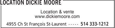 Location Dickie Moore (1-888-988-7266) - Display Ad - Location & vente www.dickiemoore.com