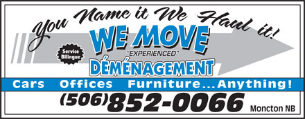 We Move (506-852-0066) - Annonce illustrée - Service EXPERIENCED Bilingue Cars   Offices   Furnitur Moncton NB Service e...Anything! EXPERIENCED Bilingue Cars   Offices   Furnitur e...Anything! Moncton NB