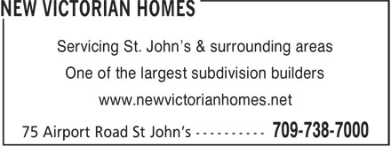 New Victorian Homes (709-738-7000) - Display Ad - Servicing St. John's & surrounding areas One of the largest subdivision builders www.newvictorianhomes.net Servicing St. John's & surrounding areas One of the largest subdivision builders www.newvictorianhomes.net