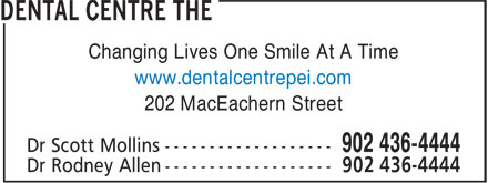 Dental Centre The (902-436-4444) - Annonce illustrée - Changing Lives One Smile At A Time 202 MacEachern Street Changing Lives One Smile At A Time www.dentalcentrepei.com 202 MacEachern Street www.dentalcentrepei.com