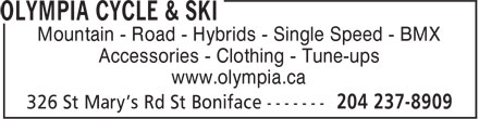 Olympia Cycle & Ski (204-237-8909) - Display Ad - Mountain - Road - Hybrids - Single Speed - BMX Accessories - Clothing - Tune-ups www.olympia.ca Mountain - Road - Hybrids - Single Speed - BMX Accessories - Clothing - Tune-ups www.olympia.ca