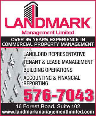 Landmark Management Limited (709-576-7043) - Annonce illustrée - LANDLORD REPRESENTATIVE TENANT & LEASE MANAGEMENT BUILDING OPERATIONS ACCOUNTING & FINANCIAL REPORTING 576-7043 16 Forest Road, Suite 102 www.landmarkmanagementlimited.com