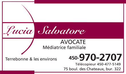 Lucia Salvatore (450-232-5546) - Display Ad - VOC TE M&eacute;d iatrice familiale 450- Terrebonne &amp; les environs 970-2707 T&eacute;l&eacute;copieur 450-477-5149 75 boul. des Chateaux, bur. 322