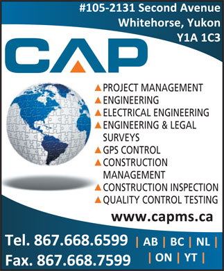 CAP Engineering (867-668-6599) - Display Ad - ENGINEERING ELECTRICAL ENGINEERING ENGINEERING & LEGAL SURVEYS GPS CONTROL CONSTRUCTION MANAGEMENT CONSTRUCTION INSPECTION QUALITY CONTROL TESTING PROJECT MANAGEMENT ENGINEERING ELECTRICAL ENGINEERING ENGINEERING & LEGAL SURVEYS PROJECT MANAGEMENT GPS CONTROL CONSTRUCTION MANAGEMENT CONSTRUCTION INSPECTION QUALITY CONTROL TESTING