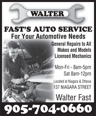 Walter Fast's Auto Service (289-434-4383) - Annonce illustrée - General Repairs to All Makes and Models Licensed Mechanics Mon-Fri - 8am-5pm Sat 8am-12pm Located at Niagara & Ottawa 137 NIAGARA STREET Walter Fast 905-704-0660