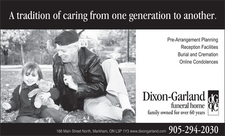 Dixon-Garland Funeral Home (905-294-2030) - Annonce illustr&eacute;e - family owned for over 60 years 166 Main Street North, Markham, ON L3P 1Y3 www.dixongarland.com 905-294-2030 family owned for over 60 years 166 Main Street North, Markham, ON L3P 1Y3 www.dixongarland.com 905-294-2030