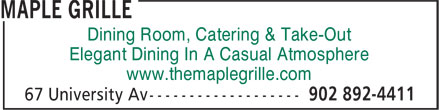 Maple Grille (902-892-4411) - Display Ad - Dining Room, Catering & Take-Out Dining Room, Catering & Take-Out Elegant Dining In A Casual Atmosphere www.themaplegrille.com www.themaplegrille.com Elegant Dining In A Casual Atmosphere