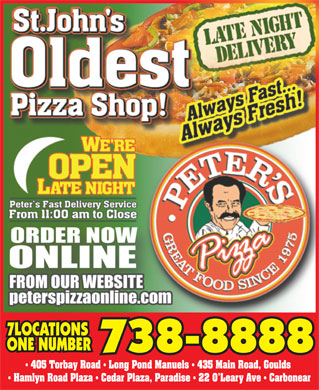 Peter's Pizza (709-738-8888) - Annonce illustrée - ONE NUMBER 738-8888 405 Torbay Road   Long Pond Manuels   435 Main Road, Goulds Hamlyn Road Plaza   Cedar Plaza, Paradise   22 O Leary Ave   Carbonear 7LOCATIONS