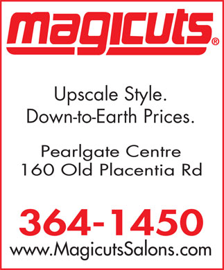 Magicuts (709-364-1450) - Annonce illustrée - Down-to-Earth Prices. Pearlgate Centre 160 Old Placentia Rd 364-1450 www.MagicutsSalons.com Upscale Style. Upscale Style. Down-to-Earth Prices. Pearlgate Centre 160 Old Placentia Rd 364-1450 www.MagicutsSalons.com