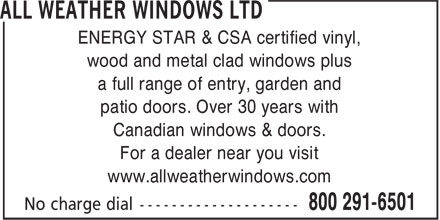 All Weather Windows Ltd (1-800-291-6501) - Annonce illustr&eacute;e - ENERGY STAR &amp; CSA certified vinyl, wood and metal clad windows plus a full range of entry, garden and patio doors. Over 30 years with Canadian windows &amp; doors. For a dealer near you visit www.allweatherwindows.com