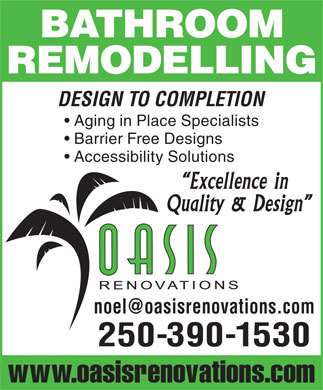 Oasis Renovations (250-390-1530) - Annonce illustrée - BATHROOM REMODELLING DESIGN TO COMPLETION Aging in Place Specialists Barrier Free Designs Accessibility Solutions Excellence in Quality & Design noel@oasisrenovations.com 250-390-1530 www.oasisrenovations.com
