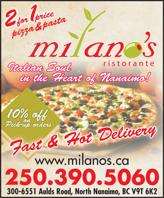 Milano's Ristorante (250-390-7023) - Annonce illustr&eacute;e - pizzazza&amp; pasta&amp;past Italian Soul in the Heart of Nanaimo! 10% off on Pick-up orders www.milanos.ca 250.390.5060 300-6551 Aulds Road, North Nanaimo, BC V9T 6K2