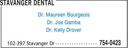 Stavanger Dental (709-754-0423) - Annonce illustrée - Dr. Maureen Bourgeois Dr. Joe Gamba Dr. Kelly Drover Dr. Joe Gamba Dr. Kelly Drover Dr. Maureen Bourgeois