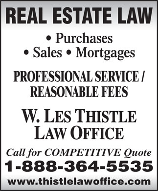 Les Thistle Law Office (1-888-364-5535) - Annonce illustrée - REAL ESTATE LAW Purchases Sales   Mortgages PROFESSIONAL SERVICE / REASONABLE FEES Call for COMPETITIVE Quote www.thistlelawoffice.com