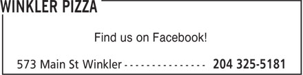Winkler Pizza (204-325-5181) - Display Ad - Find us on Facebook! Find us on Facebook!