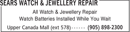Sears Canada Inc (905-898-2300) - Display Ad - All Watch & Jewellery Repair Watch Batteries Installed While You Wait All Watch & Jewellery Repair Watch Batteries Installed While You Wait