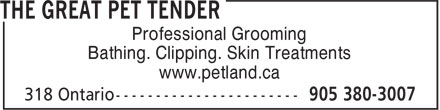 The Great Pet Tender (905-380-3007) - Annonce illustrée - Bathing. Clipping. Skin Treatments www.petland.ca Professional Grooming