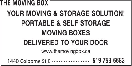 The Moving Box (519-753-6683) - Display Ad - YOUR MOVING & STORAGE SOLUTION! PORTABLE & SELF STORAGE MOVING BOXES DELIVERED TO YOUR DOOR www.themovingbox.ca YOUR MOVING & STORAGE SOLUTION! PORTABLE & SELF STORAGE MOVING BOXES DELIVERED TO YOUR DOOR www.themovingbox.ca