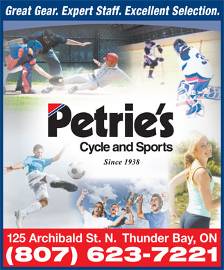 Petrie's Cycle And Sports (807-623-7221) - Annonce illustrée - Great Gear. Expert Staff. Excellent Selection. 125 Archibald St. N. Thunder Bay, ON (807) 623-7221