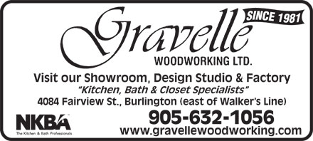 Gravelle Woodworking Limited (905-632-1056) - Annonce illustrée - Visit our Showroom, Design Studio & Factory Kitchen, Bath & Closet Specialists 4084 Fairview St., Burlington (east of Walker s Line) 905-632-1056 www.gravellewoodworking.com