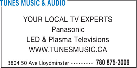Tunes Music & Audio (780-875-3006) - Annonce illustrée - YOUR LOCAL TV EXPERTS Panasonic LED & Plasma Televisions WWW.TUNESMUSIC.CA