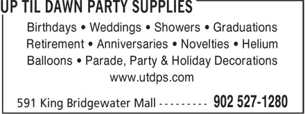 Up Til Dawn Party Supplies (902-527-1280) - Annonce illustrée - Retirement • Anniversaries • Novelties • Helium Balloons • Parade, Party & Holiday Decorations www.utdps.com Birthdays • Weddings • Showers • Graduations