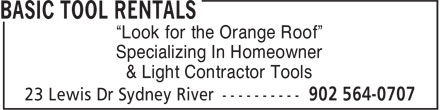 "Basic Tool Rentals (902-564-0707) - Annonce illustrée - ""Look for the Orange Roof"" ""Look for the Orange Roof"" Specializing In Homeowner & Light Contractor Tools Specializing In Homeowner & Light Contractor Tools"