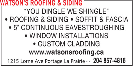"Watson's Roofing & Siding (204-857-4816) - Annonce illustrée - ""YOU DINGLE WE SHINGLE"" • ROOFING & SIDING • SOFFIT & FASCIA • 5"" CONTINUOUS EAVESTROUGHING • WINDOW INSTALLATIONS • CUSTOM CLADDING www.watsonsroofing.ca"
