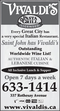 Mother Nature's Restaurants (506-634-7482) - Annonce illustrée - Every Great City has a very special Italian Restaurant. Saint John has Vivaldi s AUTHENTIC ITALIAN & LEBANESE CUISINE All Inclusive Lunch & Supper