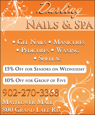 Darling Nail & Spa (902-539-1968) - Annonce illustrée - PEDICURES   WAXING SHELLAC 15% OFF FOR SENIORS ON WEDNESDAY 10% OFF FOR GROUP OF FIVE 902-270-3368 MAYFLOWER MALL 800 GRAND LAKE RD. GEL NAILS   MANICURES