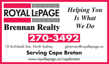 ROYAL LEPAGE BRENNAN REALTY (902-794-8566) - Annonce illustrée - We Do 270-3492 Helping You gbrennan@royallepage.ca10 Archibald Ave, North Sydney Serving Cape Breton www.royallepage.ca/capebreton Is What