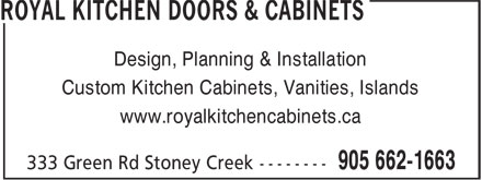 Royal Kitchen Doors & Cabinets (905-662-1663) - Display Ad - Design, Planning & Installation Custom Kitchen Cabinets, Vanities, Islands www.royalkitchencabinets.ca Design, Planning & Installation Custom Kitchen Cabinets, Vanities, Islands www.royalkitchencabinets.ca