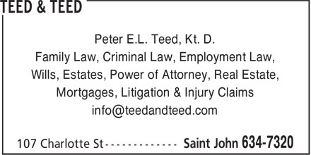 Teed & Teed (506-634-7320) - Annonce illustrée - Peter E.L. Teed, Kt. D. Family Law, Criminal Law, Employment Law, Wills, Estates, Power of Attorney, Real Estate, Mortgages, Litigation & Injury Claims