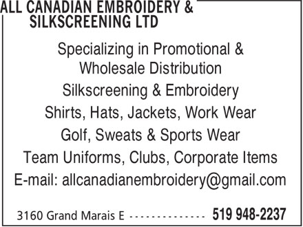 All Canadian Embroidery & Silkscreening Ltd (519-948-2237) - Display Ad - Wholesale Distribution Specializing in Promotional & Silkscreening & Embroidery Shirts, Hats, Jackets, Work Wear Golf, Sweats & Sports Wear Team Uniforms, Clubs, Corporate Items
