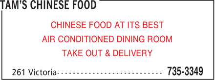 Tam's Chinese Food (506-735-3349) - Annonce illustrée - CHINESE FOOD AT ITS BEST AIR CONDITIONED DINING ROOM TAKE OUT & DELIVERY