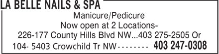 La Belle Nails & Spa (403-247-0308) - Display Ad - Manicure/Pedicure Now open at 2 Locations- 226-177 County Hills Blvd NW...403 275-2505 Or