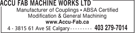 Accu Fab Machine Works Ltd (403-279-7014) - Display Ad - Manufacturer of Couplings • ABSA Certified Modification & General Machining www.Accu-Fab.ca Manufacturer of Couplings • ABSA Certified Modification & General Machining www.Accu-Fab.ca