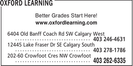 Oxford Learning - Calgary Crowfoot (403-262-6335) - Annonce illustrée - Better Grades Start Here! www.oxfordlearning.com Better Grades Start Here! www.oxfordlearning.com