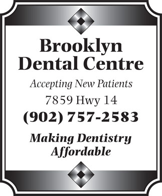 Brooklyn Dental Centre (902-757-2583) - Display Ad - Brooklyn Dental Centre Accepting New Patients 7859 Hwy 14 (902) 757-2583 Making Dentistry Affordable
