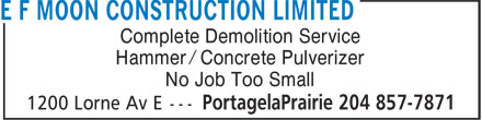 E F Moon Construction Ltd (204-857-7871) - Display Ad - Hammer / Concrete Pulverizer No Job Too Small Complete Demolition Service Hammer / Concrete Pulverizer No Job Too Small Complete Demolition Service