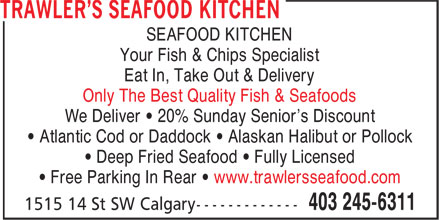 Trawler's Seafood Kitchen (403-245-6311) - Annonce illustrée - SEAFOOD KITCHEN Your Fish & Chips Specialist Eat In, Take Out & Delivery Only The Best Quality Fish & Seafoods We Deliver • 20% Sunday Senior's Discount • Atlantic Cod or Daddock • Alaskan Halibut or Pollock • Deep Fried Seafood • Fully Licensed • Free Parking In Rear • www.trawlersseafood.com