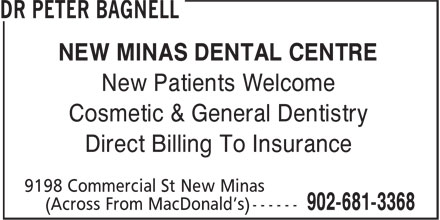 New Minas Dental Centre Dr. Peter Bagnell (1-877-220-7476) - Display Ad - NEW MINAS DENTAL CENTRE New Patients Welcome Cosmetic & General Dentistry Direct Billing To Insurance