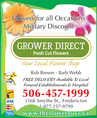 Grower Direct Fresh Cut Flowers (506-457-1999) - Display Ad - Rob Brewer · Barb Webb Funeral Establishments & Hospital 506-457-1999 1168 Smythe St., Fredericton 1-877-257-9799 www.theflowerguys.ca Flowers for all Occasions Military Discount FREE DELIVERY Available To Local