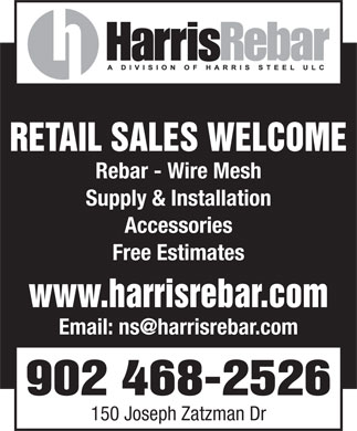 Harris Rebar (902-468-2526) - Display Ad - RETAIL SALES WELCOME Rebar - Wire Mesh Supply & Installation Accessories Free Estimates www.harrisrebar.com 902 468-2526 150 Joseph Zatzman Dr