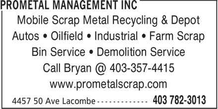 Prometal Management Inc (403-782-3013) - Annonce illustrée - Autos • Oilfield • Industrial • Farm Scrap Bin Service • Demolition Service www.prometalscrap.com Mobile Scrap Metal Recycling & Depot